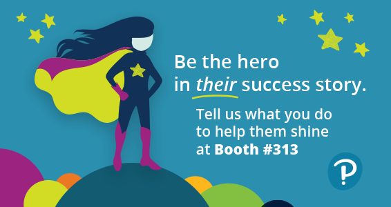 Be the hero in their success story. Tell us what you do to help them shine at Booth #313.